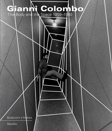 Gianni Colombo The Body and the Space 1959-1980